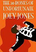30 Bones of Unfortunate Joey Jones, The