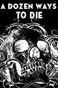A Dozen Ways to Die!!