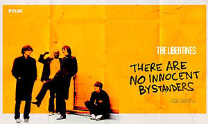 Libertines: There Are No Innocent Bystanders, The