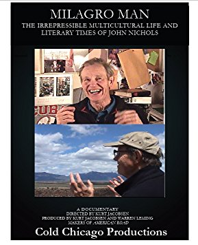 Milagro Man: The Irrepessible Multicultural Life and Literary Times of John Nichols