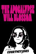 The Apocalypse Will Blossom