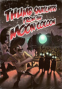 Thumb Snatchers from the Moon Cocoon