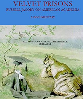Velvet Prisons: Russell Jacoby on American Academia