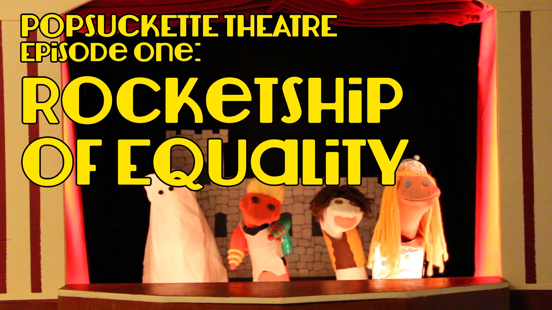 Episode One: Rocketship of Equality | Popsuckette Theatre | Season One