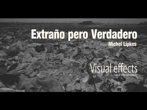 EXTRAÑO PERO VERDADERO de Michel Lipkes -  Efectos Visuales