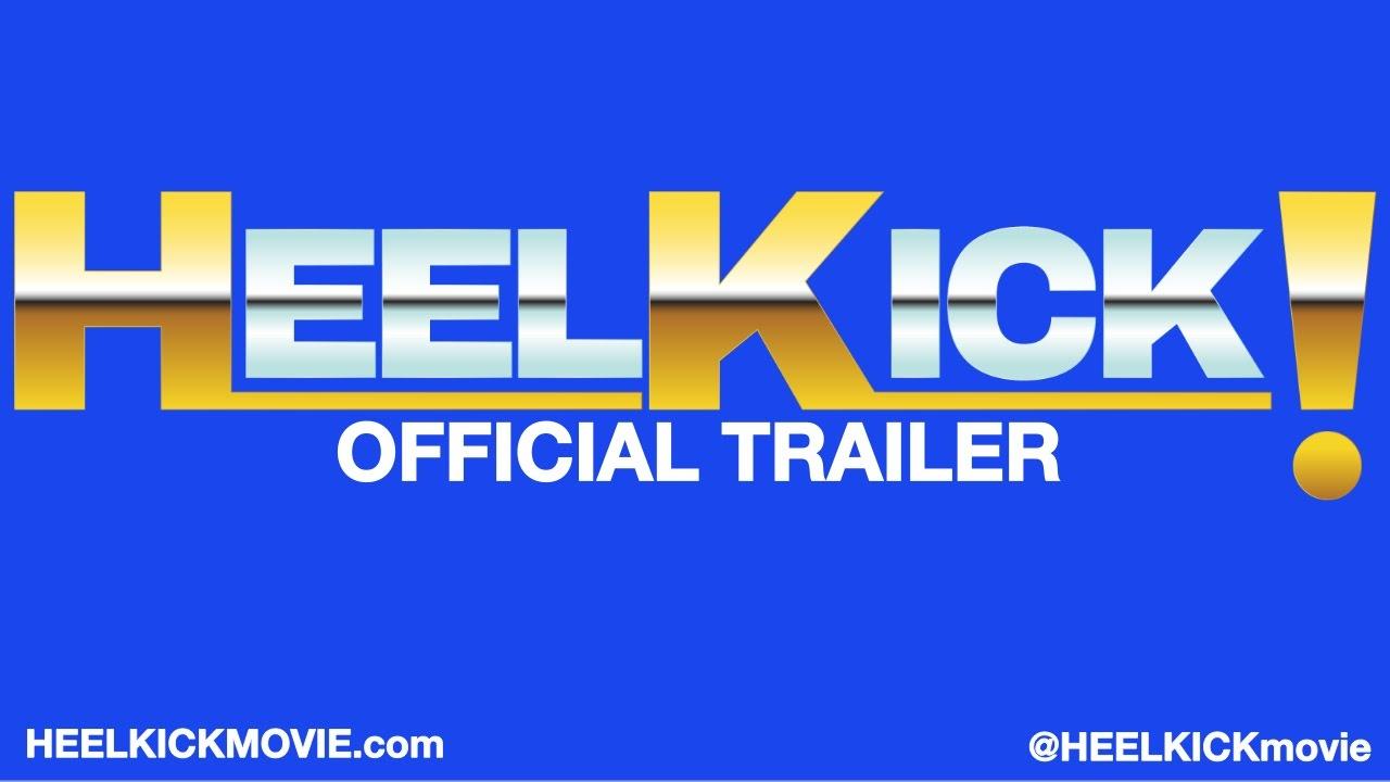 HEEL KICK! - Official Trailer (2017)