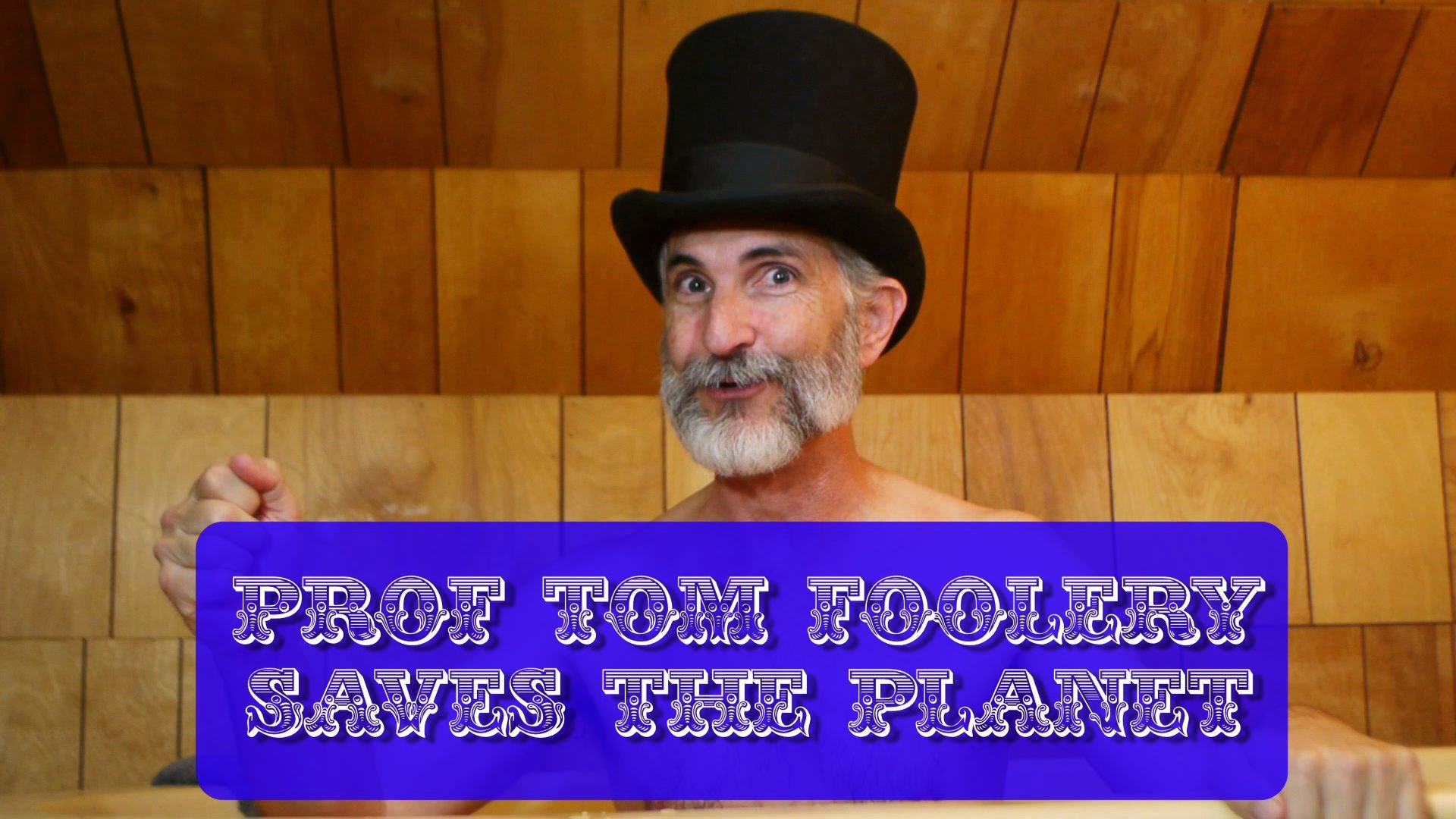 Prof Tom Foolery Saves the Planet! - Paul's Tub Talk