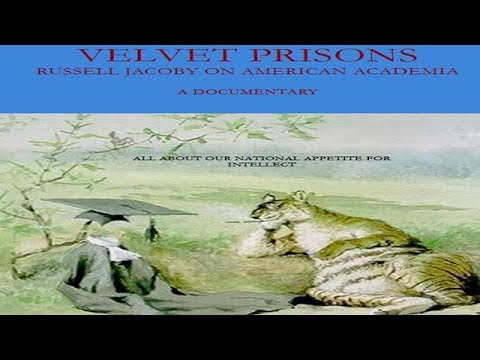 Velvet Prisons: Russell Jacoby on American Academia (2013)